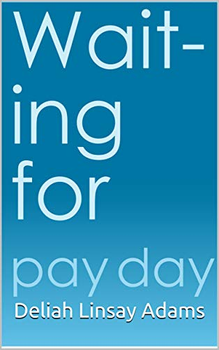 Book: Waiting For Payday by Deliah Linsay Adams