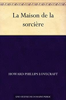 La Maison de la sorcière (French Edition) by [Lovecraft, Howard Phillips]