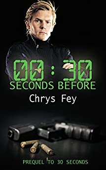 30 Seconds Before: Prequel to 30 Seconds by [Fey, Chrys]