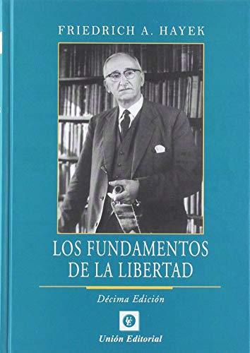LOS FUNDAMENTOS DE LA LIBERTAD por Friedrich A. Hayek