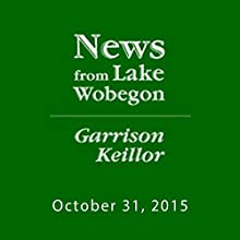 October 31, 2015: The News from Lake Wobegon Radio/TV Program by  A Prairie Home Companion with Garrison Keillor  Narrated by Garrison Keillor