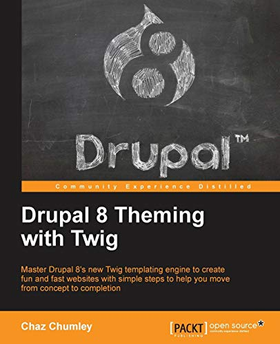 Drupal 8 Theming with Twig: Master Drupal 8s new Twig templating engine to create fun and fast websites with simple steps to help you move from concept to completion Chaz Chumley