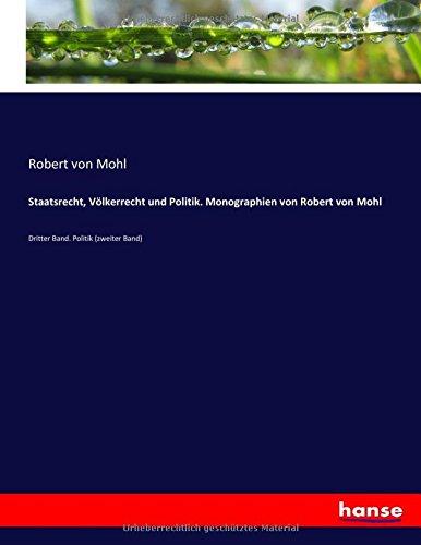 Staatsrecht, Völkerrecht und Politik. Monographien von Robert von Mohl: Dritter Band. Politik (zweiter Band) (German Edition) pdf epub