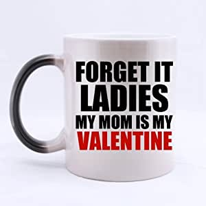 Popular FUNNY VALENTINE'S DAY MUG - FORGET IT LADIES MY MOM IS MY VALENTINE Morphing Coffee Mug or Tea Cup,Ceramic Material Mugs - 11 oz