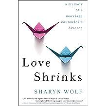 Love Shrinks: A Memoir of a Marriage Counselor's Divorce