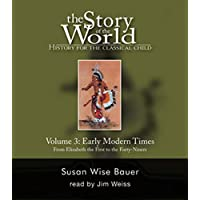 Story of the World Volume Three Early Modern Times On 10 Cds Unab: History For The Classical Child