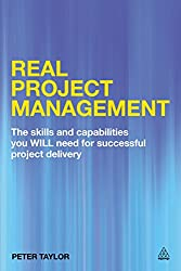 Real Project Management: The Skills and Capabilities You Will Need for Successful Project Delivery