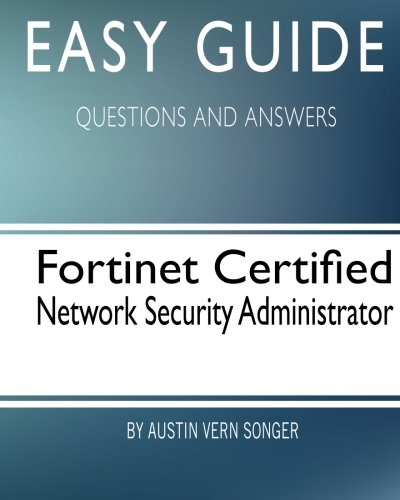 Easy Guide: Fortinet Certified Network Security Administrator: Questions and Answers