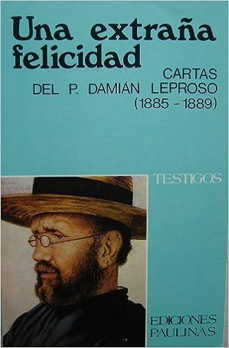 Una Extraña Felicidad: Cartas Del Padre Damián Leproso (1885 ...