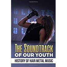 Soundtrack of Our Youth: History of Hair Metal Music