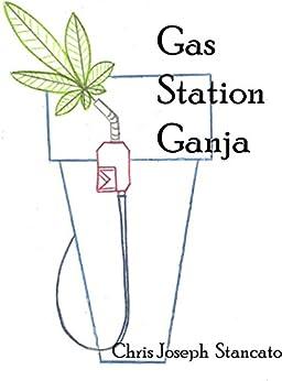 Gas Station Ganja by [Stancato, Chris Joseph]