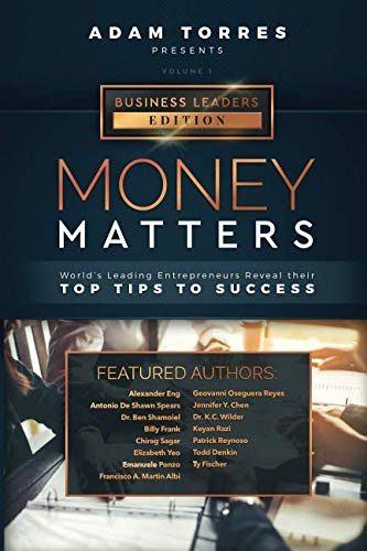 Money Matters: World's Leading Entrepreneurs Reveal Their Top Tips To Success (Business Leaders Vol.1)