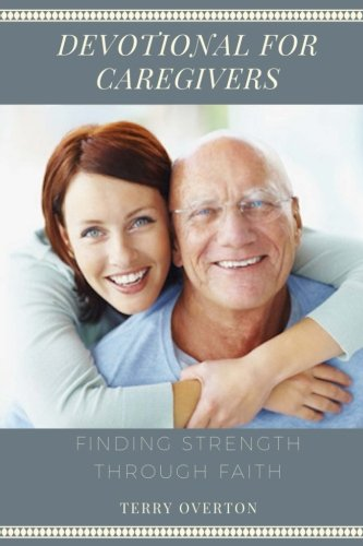 DEVOTIONAL FOR CAREGIVERS: Finding Strength Through Faith by Christian Publishing House