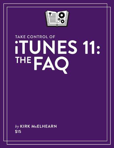 Take Control of iTunes 11: The FAQ by Kirk McElhearn, Publisher : TidBITS Publishing