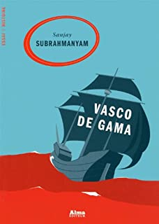Vasco de Gama : légende et tribulations du vice-roi des Indes, Subrahmanyam, Sanjay