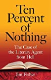 img - for Ten Percent of Nothing: The Case of the Literary Agent from Hell book / textbook / text book