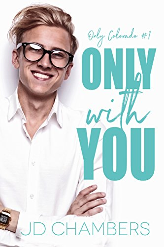 Only with You (Only Colorado Book 1) by [Chambers, JD]