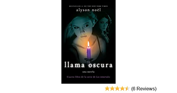 Amazon.com: Llama Oscura: Cuarto libro de la serie de Los inmortales (Spanish Edition) (9780307745217): Alyson Noel: Books