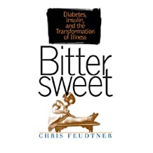 Bittersweet: Diabetes, Insulin, and the Transformation of Illness