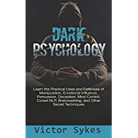 Dark Psychology: Learn the Practical Uses and Defenses of Manipulation, Emotional...