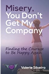 Misery, You Don't Get My Company: Finding the Courage to Be Happy Again Paperback