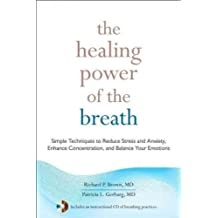 The Healing Power Of The Breath Simple Techniques To Reduce Stress And Anxiety Enhance Concentration And Balance Your Emotions The Healing Power Of The Breath