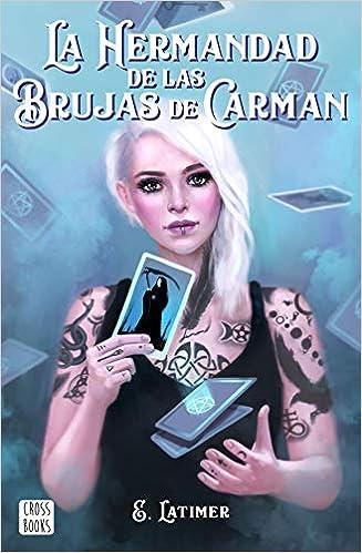 La hermandad de las brujas de Carman de E. Latimer