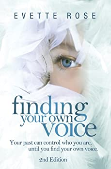 Finding Your Own Voice, 2nd Edition:  Your past can control who you are, until you find your own voice by [Rose, Evette ]