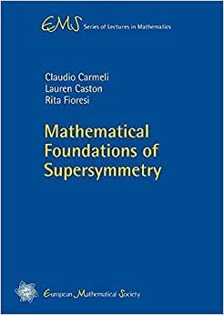 Book Mathematical Foundations of Supersymmetry (EMS Series of Lectures in Mathematics) by Claudio Carmeli (2011-08-15)