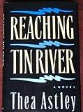 Reaching Tin River, Thea Astley, 0399135324