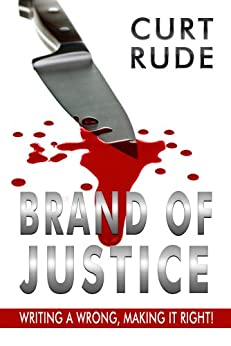 Brand of Justice: Righting a Wrong, Making it Right! by [Rude, Curt]