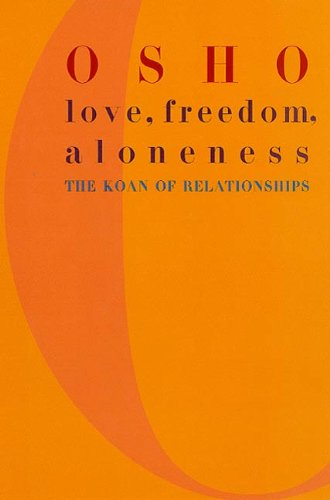 Love, Freedom, and Aloneness: A New Vision of Relating