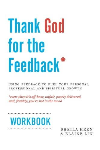 Thank God for the Feedback: Using Feedback to Fuel Your Personal, Professional and Spiritual Growth
