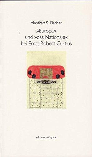 Europa und das Nationale bei Ernst Robert Curtius (Edition Serapion).