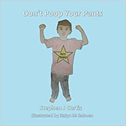 Amazoncom Dont Poop Your Pants 9781539749226 Stephen J Curtis