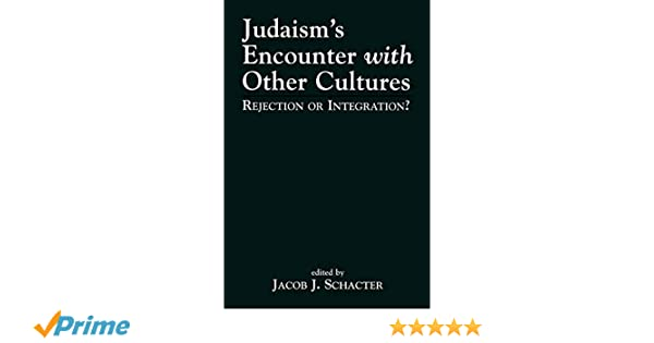 Judaisms Encounter with Other Cultures: Rejection or Integration?