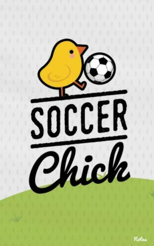 Soccer Chick - Soccer Chick Notes: Cute, Small Blank Notebook for Girls, Teens and Women that Love Soccer