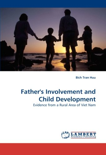 Father''s Involvement and Child Development: Evidence from a Rural Area of Viet Nam by LAP LAMBERT Academic Publishing