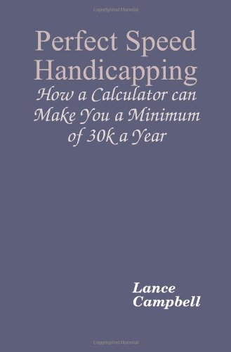 Perfect Speed Handicapping: How a Calculator can Make You 30k a Year PDF
