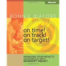 On Time! On Track! On Target! Managing Your Projects Successfully with Microsoft® Project: Managing Your Projects Successfully with Microsoft Project