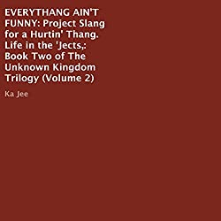 Everythang Ain't Funny: Project Slang for a Hurtin' Thang, Life in the 'Jects