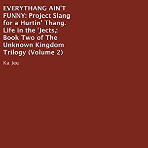 Everythang Ain't Funny: Project Slang for a Hurtin' Thang, Life in the 'Jects Audiobook