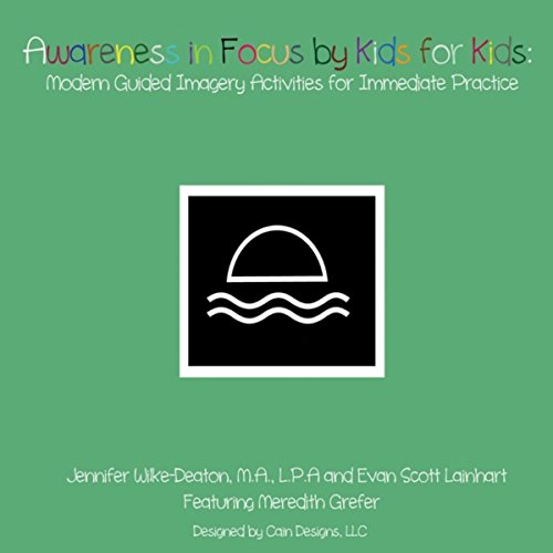 Awareness in Focus By Kids for Kids: Modern Guided Imagery Activities for Immediate ()