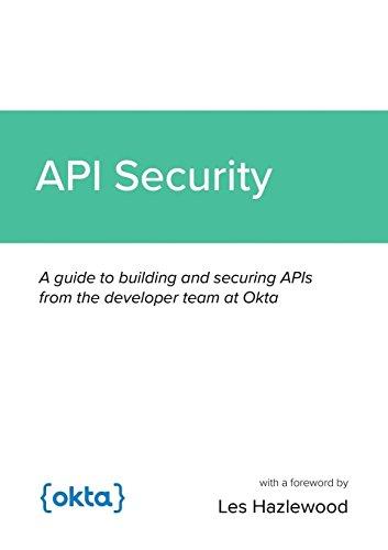 API Security por Lee Brandt,Keith Casey,Brian Demers,Joël Franusic,Sai Maddali,Matt Raible,Randall Degges
