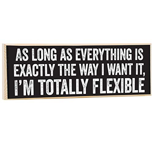 Make Em Laugh As Long As Everything is Exactly The Way I Want It, I'm Totally Flexible Wooden ()
