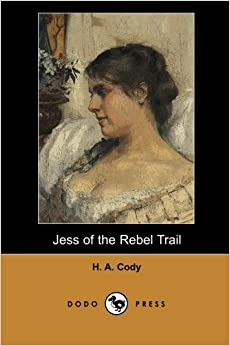 Jess of the Rebel Trail (Dodo Press): A Great Book By The Author Of Numerous Exceptional Novels.