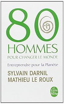 80 Hommes pour changer le monde : Entreprendre pour la planète par Darnil