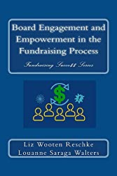 Board Engagement and Empowerment in the Fundraising Process (Fundraising Succe$$ Book 3)