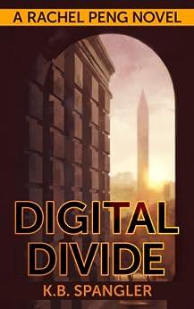 Digital Divide (Rachel Peng Book 1) by [Spangler, K.B.]