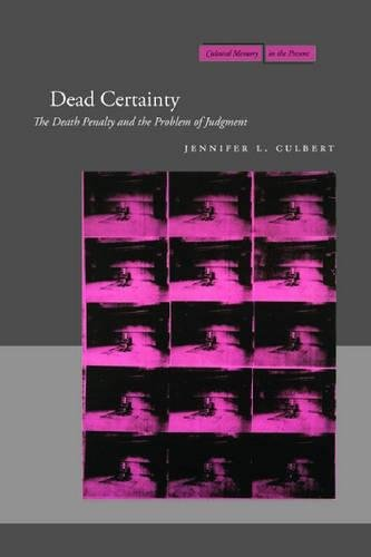 Dead Certainty: The Death Penalty and the Problem of Judgment (Cultural Memory in the Present)